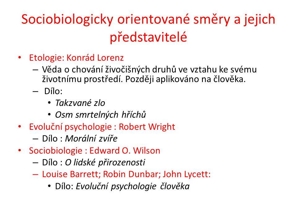 Sociobiologicky orientované směry a jejich představitelé Etologie: Konrád Lorenz – Věda o chování živočišných druhů ve vztahu ke svému životnímu prostředí.