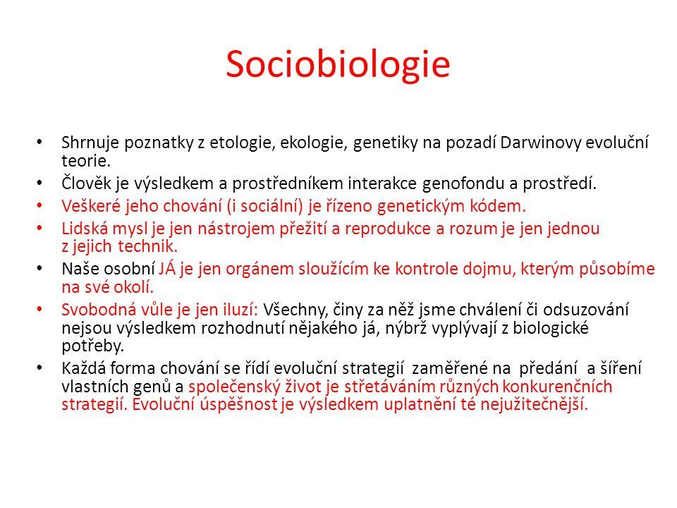 Sociobiologický pohled na některé formy lidského chování Egocentrismus a etnocentrismus – Orientace na vlastní ego i etno a jejich ochrana pomáhá předávat geny do dalších generací.