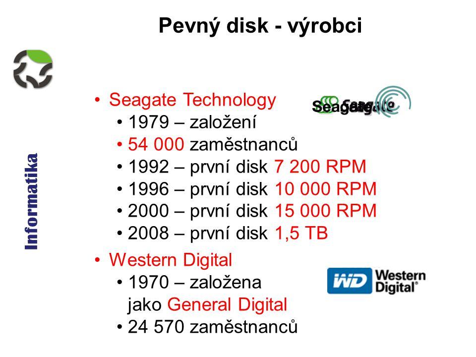 Informatika Pevný disk - výrobci Seagate Technology 1979 – založení 54 000 zaměstnanců 1992 – první disk 7 200 RPM 1996 – první disk 10 000 RPM 2000 – první disk 15 000 RPM 2008 – první disk 1,5 TB Western Digital 1970 – založena jako General Digital 24 570 zaměstnanců