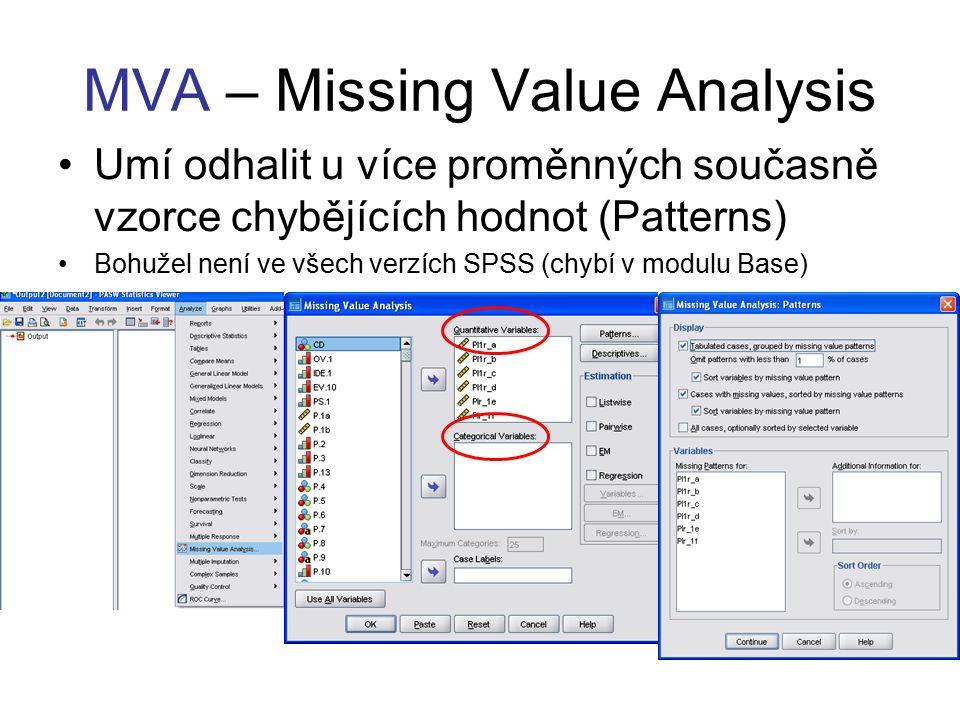 MVA – Missing Value Analysis Umí odhalit u více proměnných současně vzorce chybějících hodnot (Patterns) Bohužel není ve všech verzích SPSS (chybí v modulu Base)