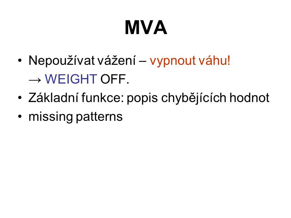 MVA Nepoužívat vážení – vypnout váhu. → WEIGHT OFF.