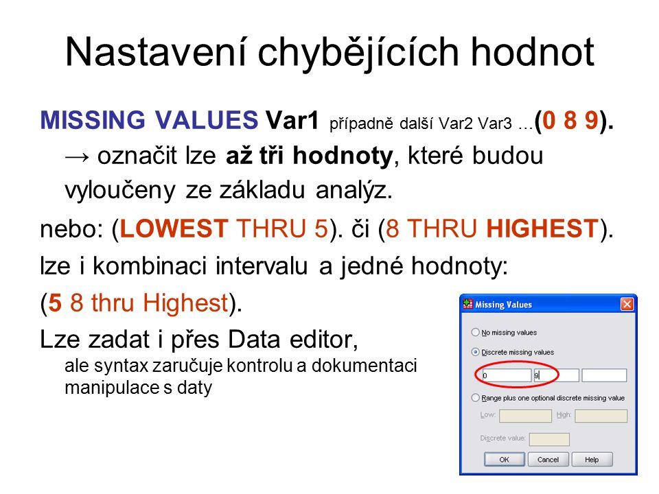 Nastavení chybějících hodnot MISSING VALUES Var1 případně další Var2 Var3 … (0 8 9).