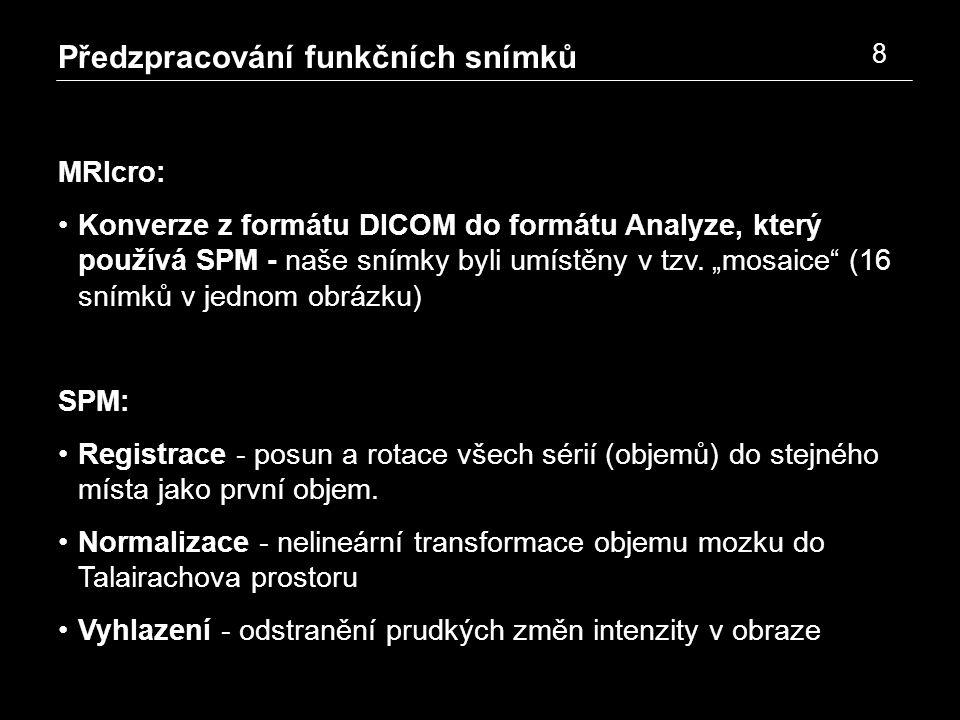 Předzpracování funkčních snímků 8 MRIcro: Konverze z formátu DICOM do formátu Analyze, který používá SPM - naše snímky byli umístěny v tzv.