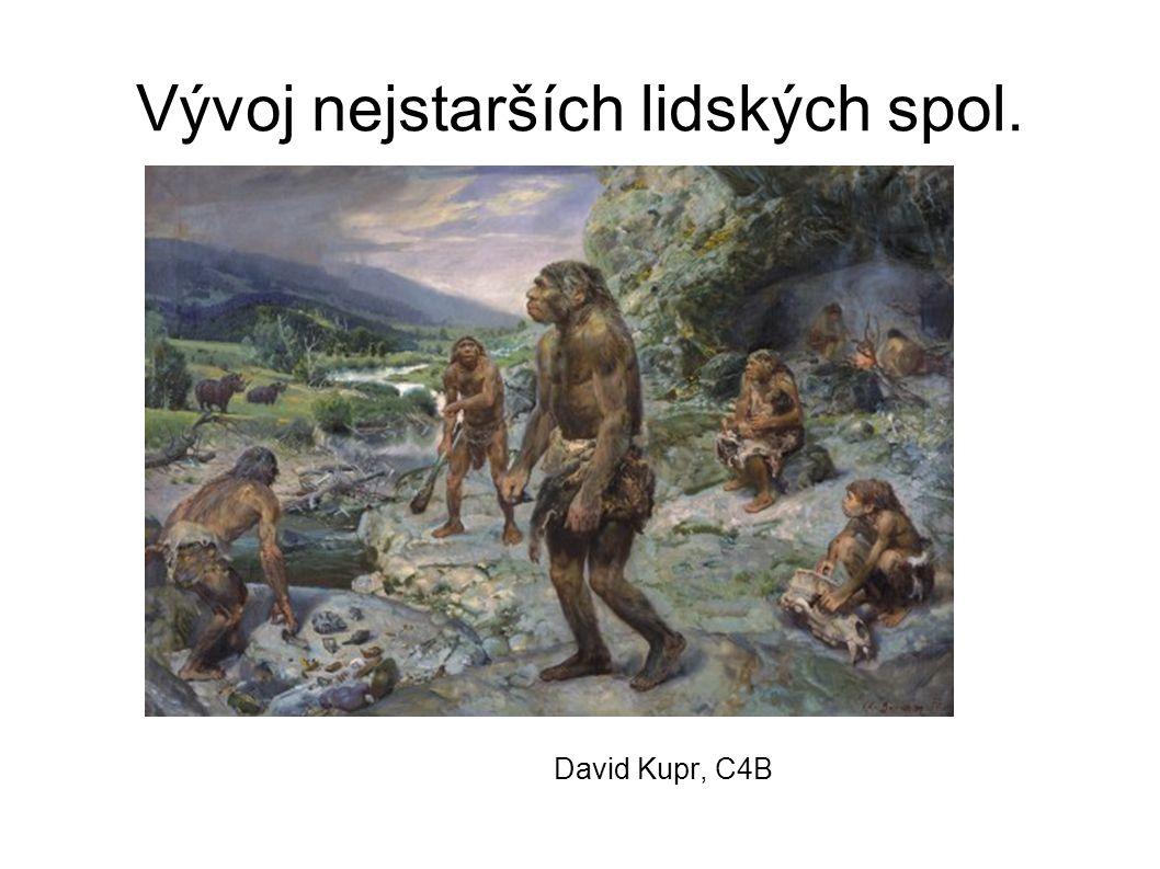 Vývoj nejstarších lidských spol. David Kupr, C4B