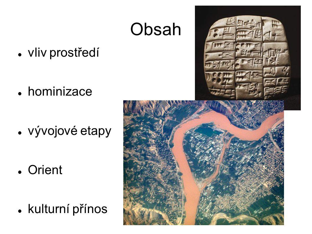 Obsah vliv prostředí hominizace vývojové etapy Orient kulturní přínos