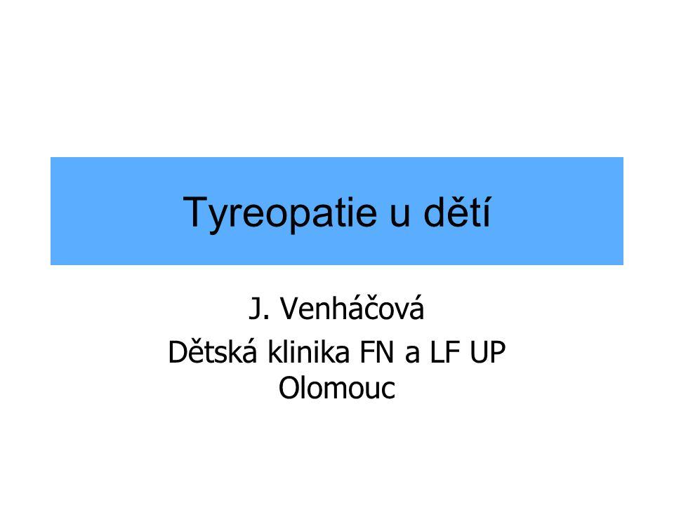 Tyreopatie u dětí J. Venháčová Dětská klinika FN a LF UP Olomouc