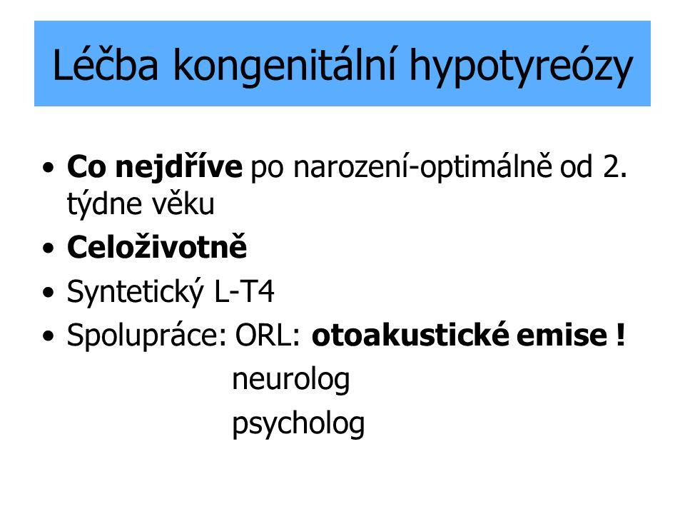Léčba kongenitální hypotyreózy Co nejdříve po narození-optimálně od 2. týdne věku Celoživotně Syntetický L-T4 Spolupráce: ORL: otoakustické emise ! ne