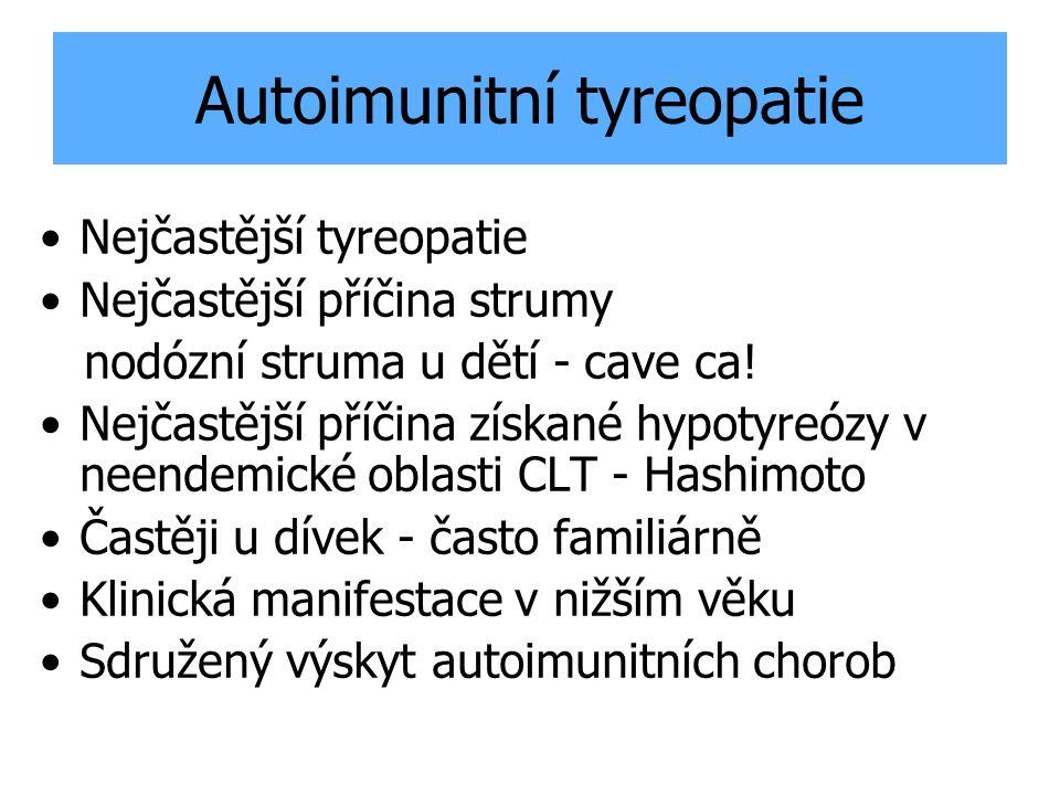 Autoimunitní tyreopatie Nejčastější tyreopatie Nejčastější příčina strumy nodózní struma u dětí - cave ca! Nejčastější příčina získané hypotyreózy v n