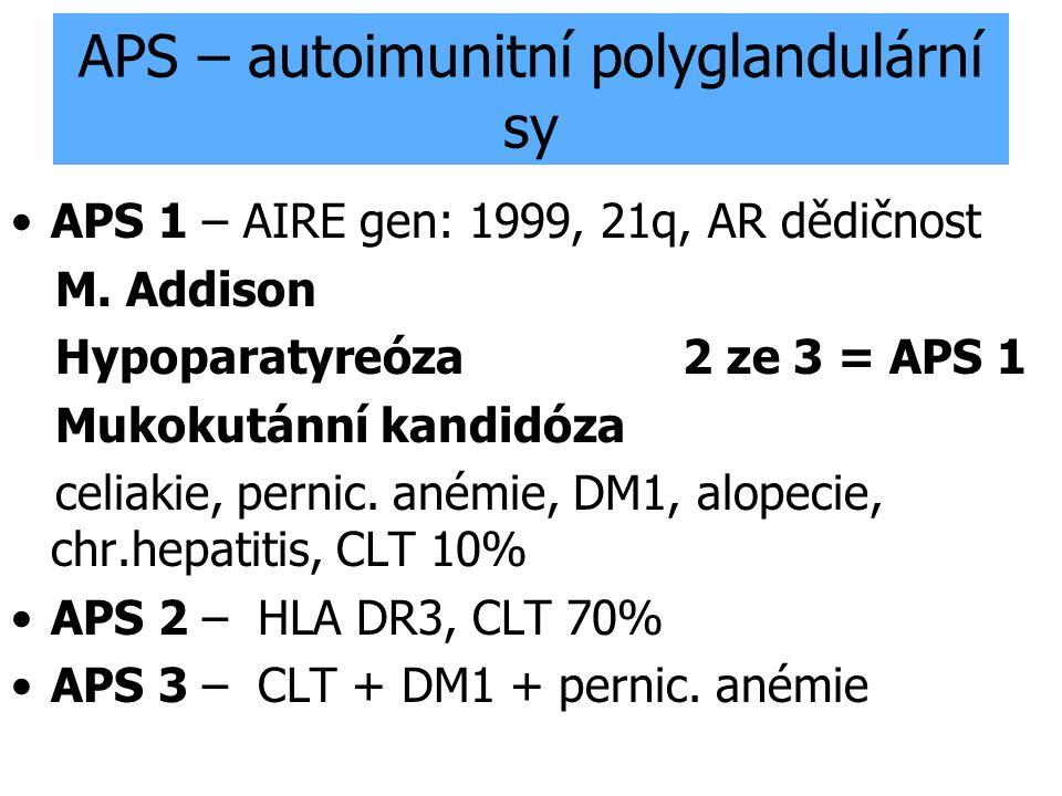 APS – autoimunitní polyglandulární sy APS 1 – AIRE gen: 1999, 21q, AR dědičnost M. Addison Hypoparatyreóza 2 ze 3 = APS 1 Mukokutánní kandidóza celiak