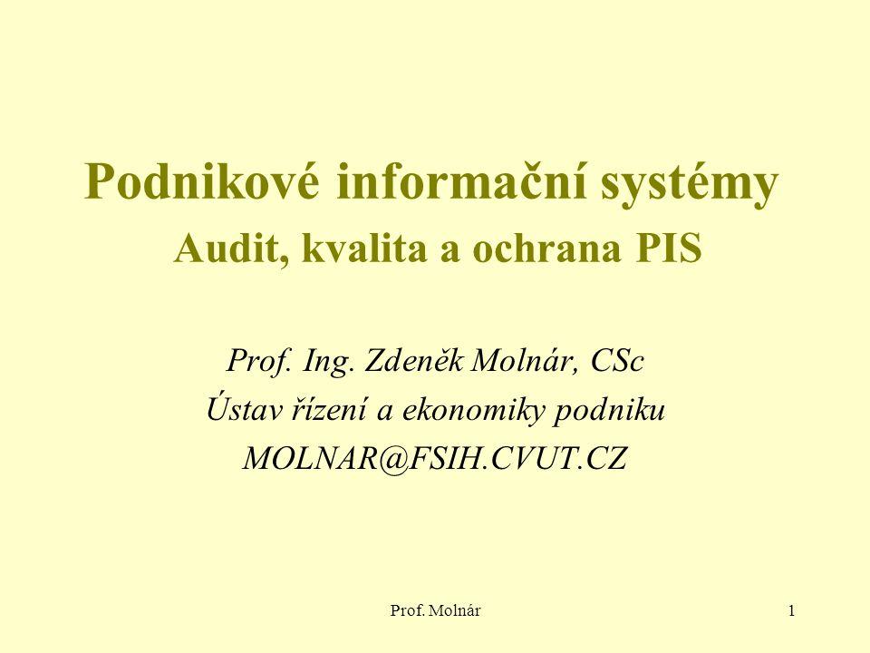 Prof. Molnár1 Podnikové informační systémy Audit, kvalita a ochrana PIS Prof.
