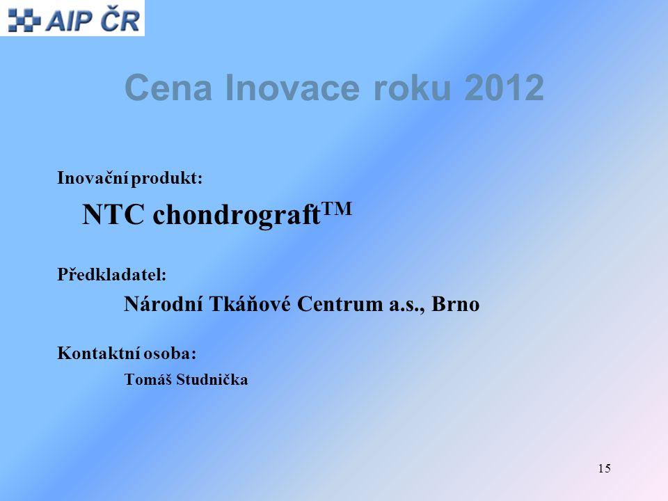 15 Cena Inovace roku 2012 Inovační produkt: NTC chondrograft TM Předkladatel: Národní Tkáňové Centrum a.s., Brno Kontaktní osoba: Tomáš Studnička