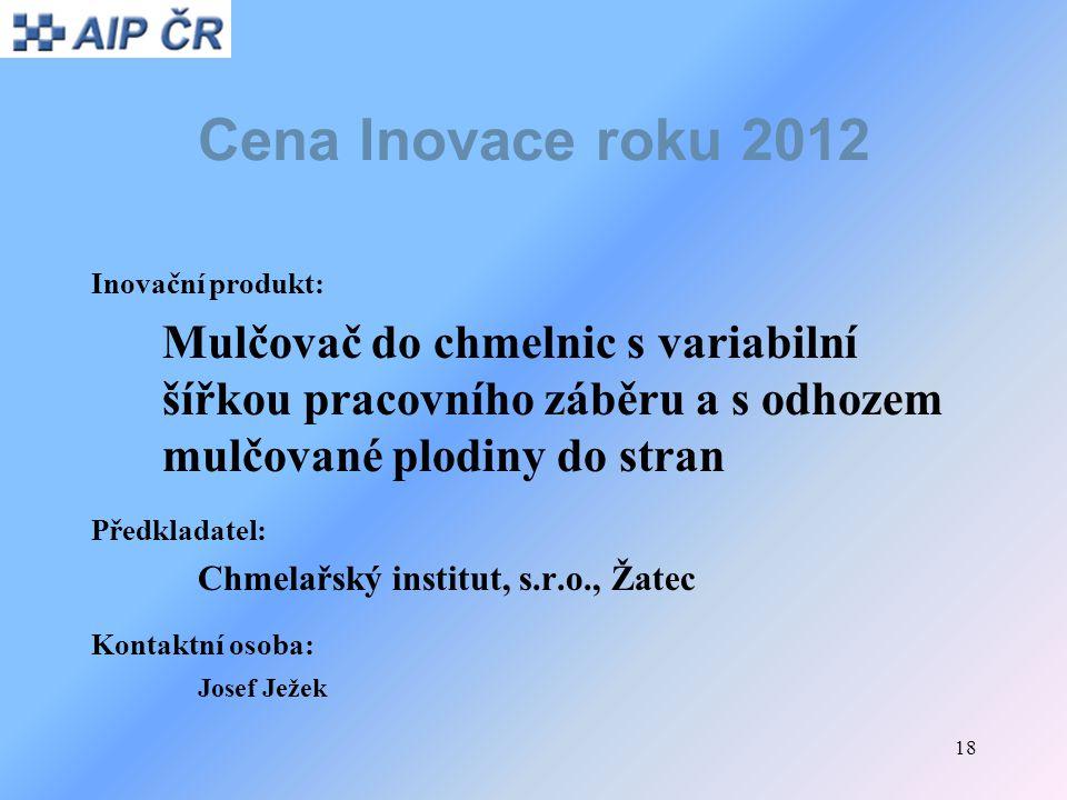 18 Cena Inovace roku 2012 Inovační produkt: Mulčovač do chmelnic s variabilní šířkou pracovního záběru a s odhozem mulčované plodiny do stran Předklad