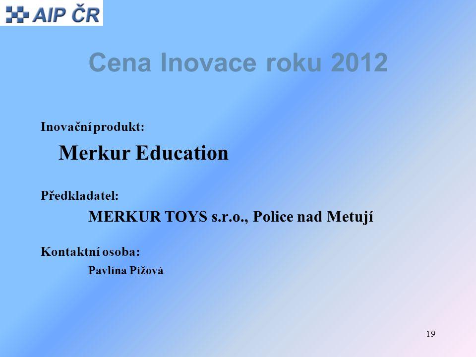 19 Cena Inovace roku 2012 Inovační produkt: Merkur Education Předkladatel: MERKUR TOYS s.r.o., Police nad Metují Kontaktní osoba: Pavlína Pížová