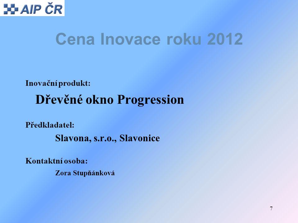 7 Cena Inovace roku 2012 Inovační produkt: Dřevěné okno Progression Předkladatel: Slavona, s.r.o., Slavonice Kontaktní osoba: Zora Stupňánková