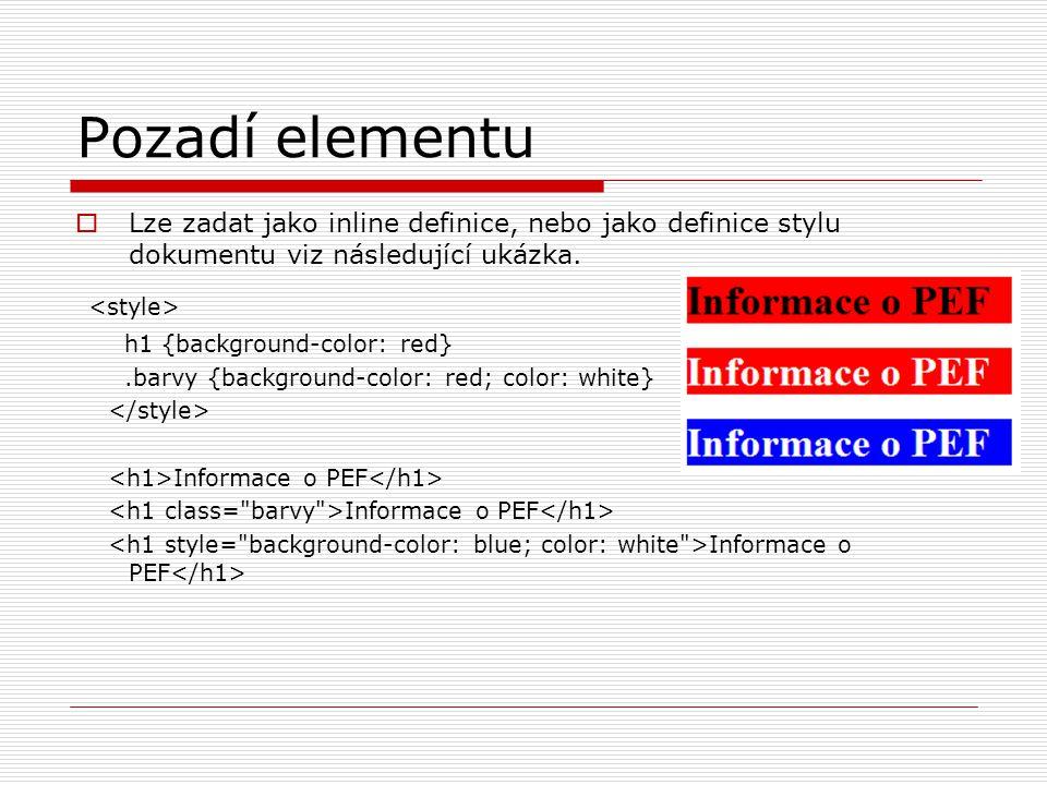 Pozadí elementu  Lze zadat jako inline definice, nebo jako definice stylu dokumentu viz následující ukázka.