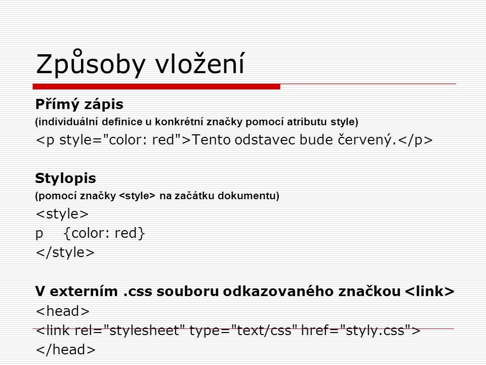 Způsoby vložení Přímý zápis (individuální definice u konkrétní značky pomocí atributu style) Tento odstavec bude červený.