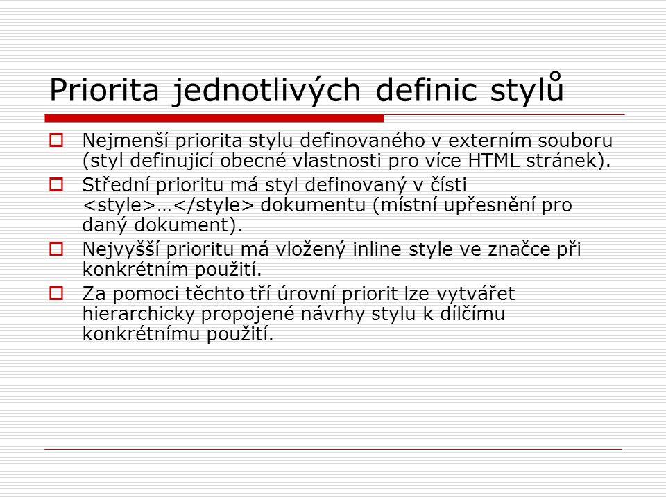 Priorita jednotlivých definic stylů  Nejmenší priorita stylu definovaného v externím souboru (styl definující obecné vlastnosti pro více HTML stránek).