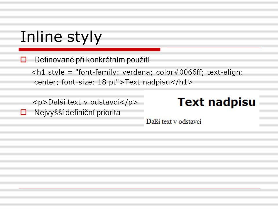 Inline styly  Definované při konkrétním použití Text nadpisu Další text v odstavci  Nejvyšší definiční priorita