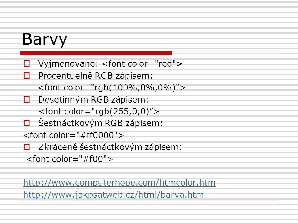 Barvy  Vyjmenované:  Procentuelně RGB zápisem:  Desetinným RGB zápisem:  Šestnáctkovým RGB zápisem:  Zkráceně šestnáctkovým zápisem: http://www.computerhope.com/htmcolor.htm http://www.jakpsatweb.cz/html/barva.html