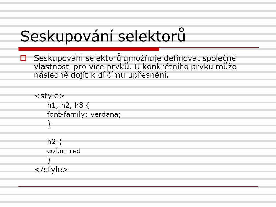 Seskupování selektorů  Seskupování selektorů umožňuje definovat společné vlastnosti pro více prvků.
