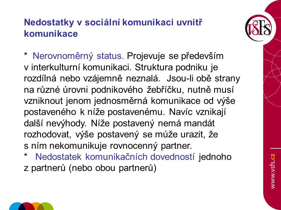 Nedostatky v sociální komunikaci uvnitř komunikace * Nerovnoměrný status. Projevuje se především v interkulturní komunikaci. Struktura podniku je rozd