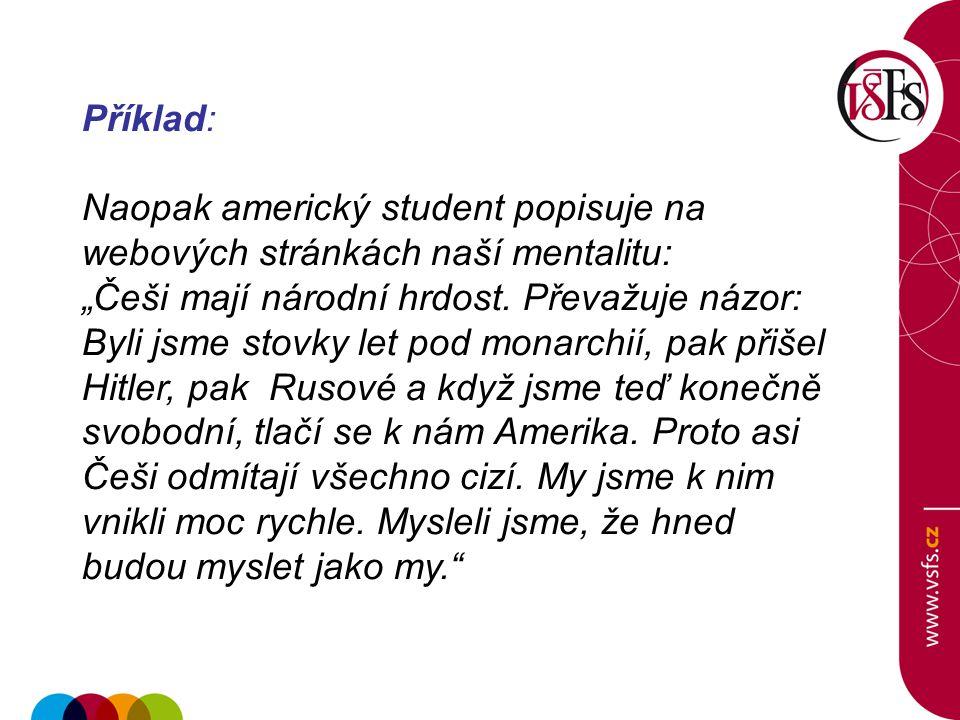 """Příklad: Naopak americký student popisuje na webových stránkách naší mentalitu: """"Češi mají národní hrdost. Převažuje názor: Byli jsme stovky let pod m"""