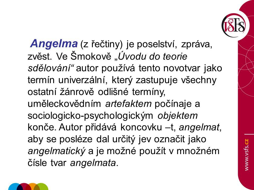 """Angelma (z řečtiny) je poselství, zpráva, zvěst. Ve Šmokově """"Úvodu do teorie sdělování"""" autor používá tento novotvar jako termín univerzální, který za"""