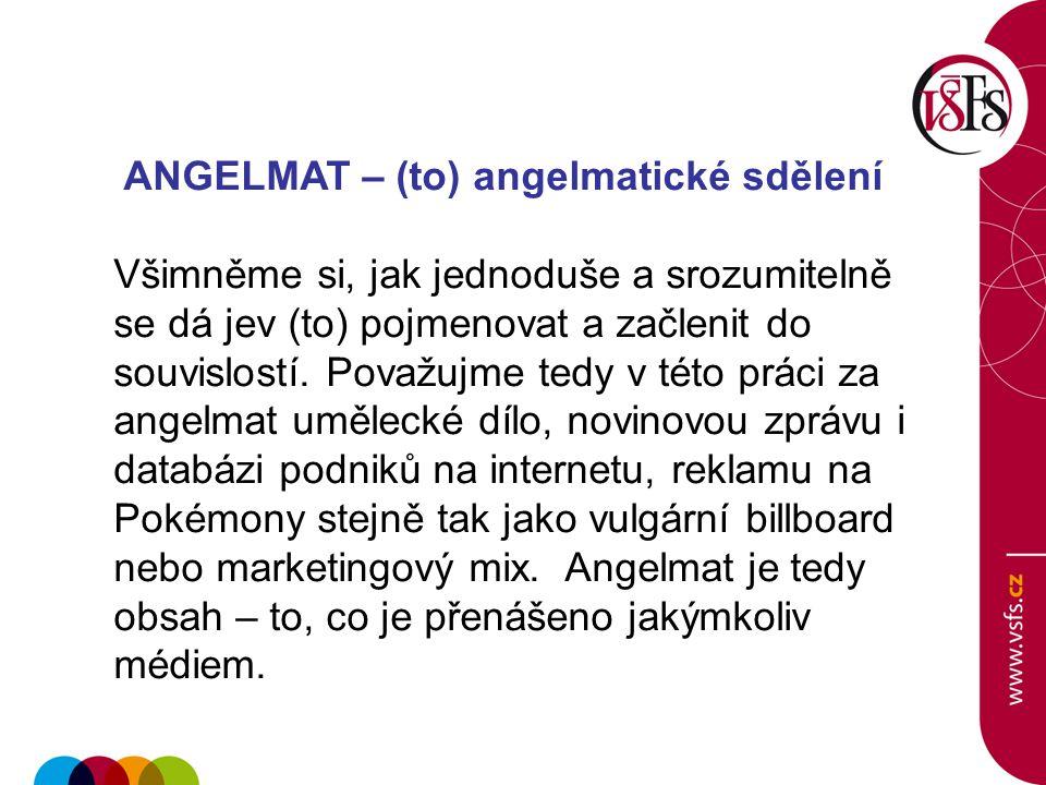 ANGELMAT – (to) angelmatické sdělení Všimněme si, jak jednoduše a srozumitelně se dá jev (to) pojmenovat a začlenit do souvislostí. Považujme tedy v t
