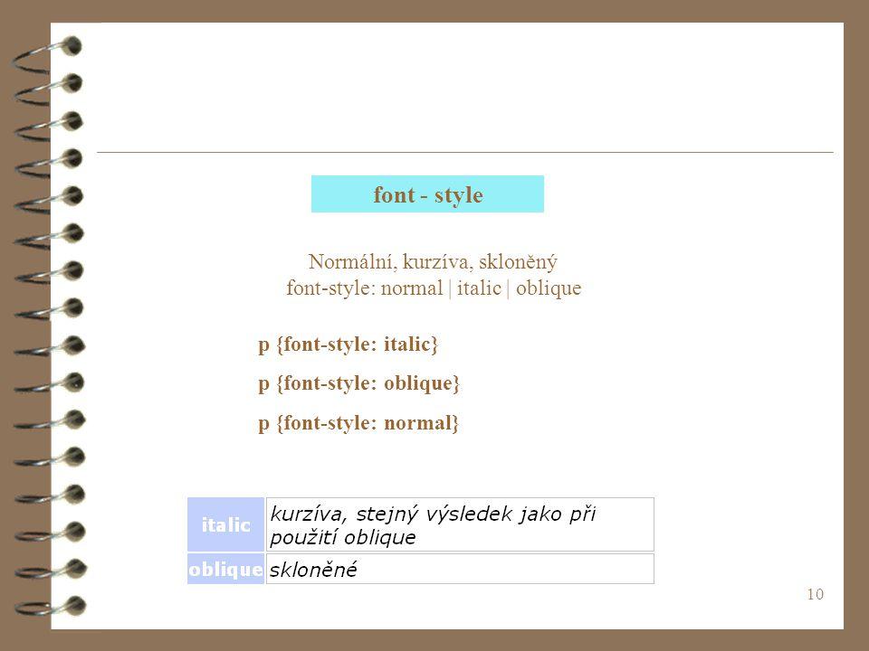 10 font - style p {font-style: italic} p {font-style: oblique} p {font-style: normal} Normální, kurzíva, skloněný font-style: normal | italic | oblique