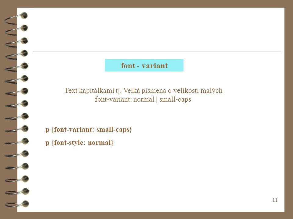 11 font - variant p {font-variant: small-caps} p {font-style: normal} Text kapitálkami tj.