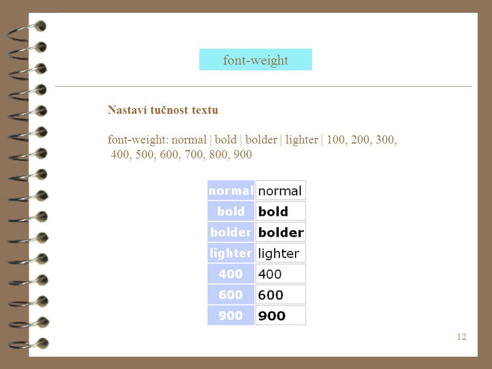 12 Nastaví tučnost textu font-weight: normal | bold | bolder | lighter | 100, 200, 300, 400, 500, 600, 700, 800, 900 font-weight