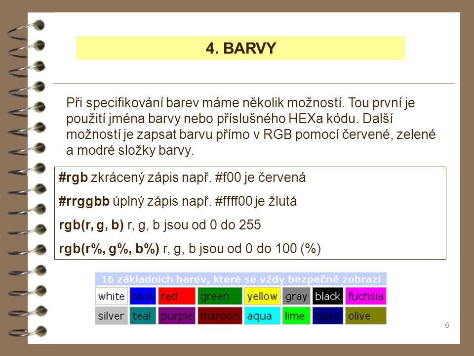 6 4. BARVY Při specifikování barev máme několik možností.