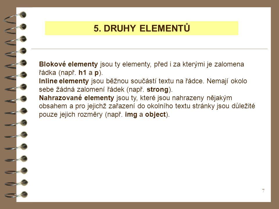 7 5. DRUHY ELEMENTŮ Blokové elementy jsou ty elementy, před i za kterými je zalomena řádka (např.