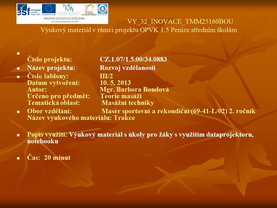 VY_32_INOVACE_TMM25160BOU Výukový materiál v rámci projektu OPVK 1.5 Peníze středním školám Číslo projektu:CZ.1.07/1.5.00/34.0883 Název projektu:Rozvoj vzdělanosti Číslo šablony: III/2 Datum vytvoření:10.