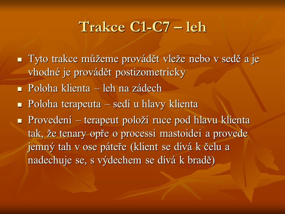 Trakce C1-C7 – leh Tyto trakce můžeme provádět vleže nebo v sedě a je vhodné je provádět postizometricky Tyto trakce můžeme provádět vleže nebo v sedě