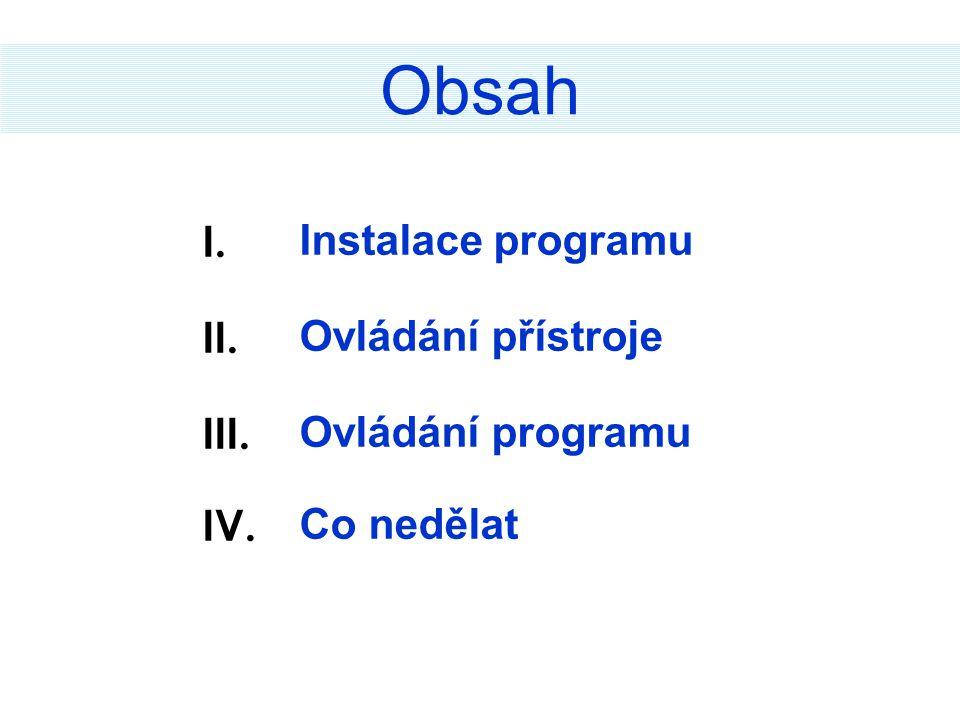 Obsah I. Instalace programu II. Ovládání přístroje III. Ovládání programu IV. Co nedělat