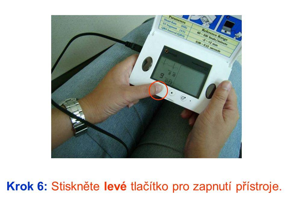 Krok 6: Stiskněte levé tlačítko pro zapnutí přístroje.