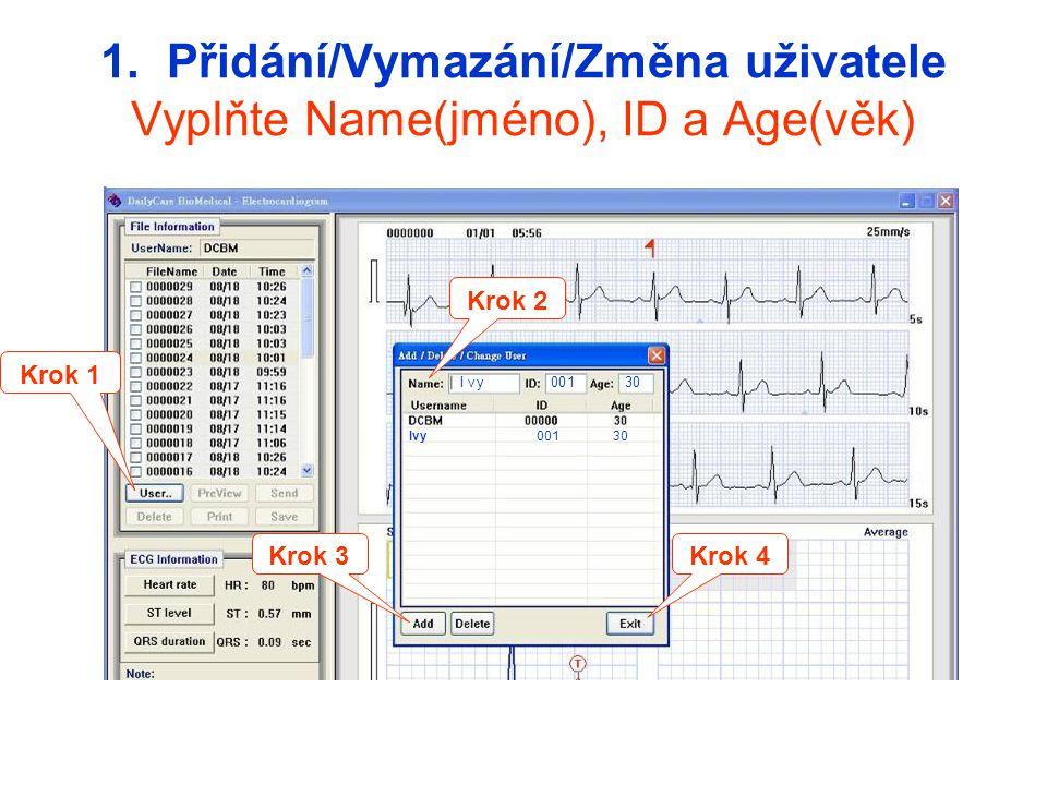 Krok 1 Krok 2 Krok 3 1. Přidání/Vymazání/Změna uživatele Vyplňte Name(jméno), ID a Age(věk) Ivy00130 Ivy 001 30 Krok 4