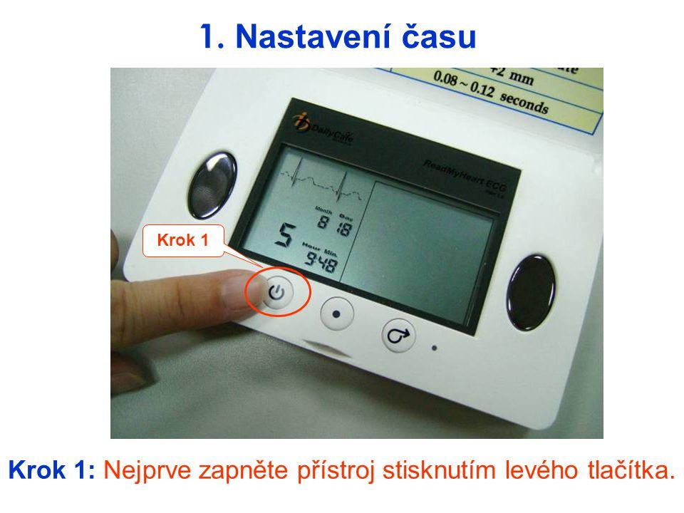 Krok 1: Nejprve zapněte přístroj stisknutím levého tlačítka. 1. Nastavení času Krok 1