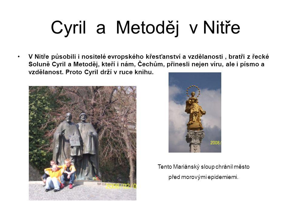 Cyril a Metoděj v Nitře V Nitře působili i nositelé evropského křesťanství a vzdělanosti, bratři z řecké Soluně Cyril a Metoděj, kteří i nám, Čechům, přinesli nejen víru, ale i písmo a vzdělanost.