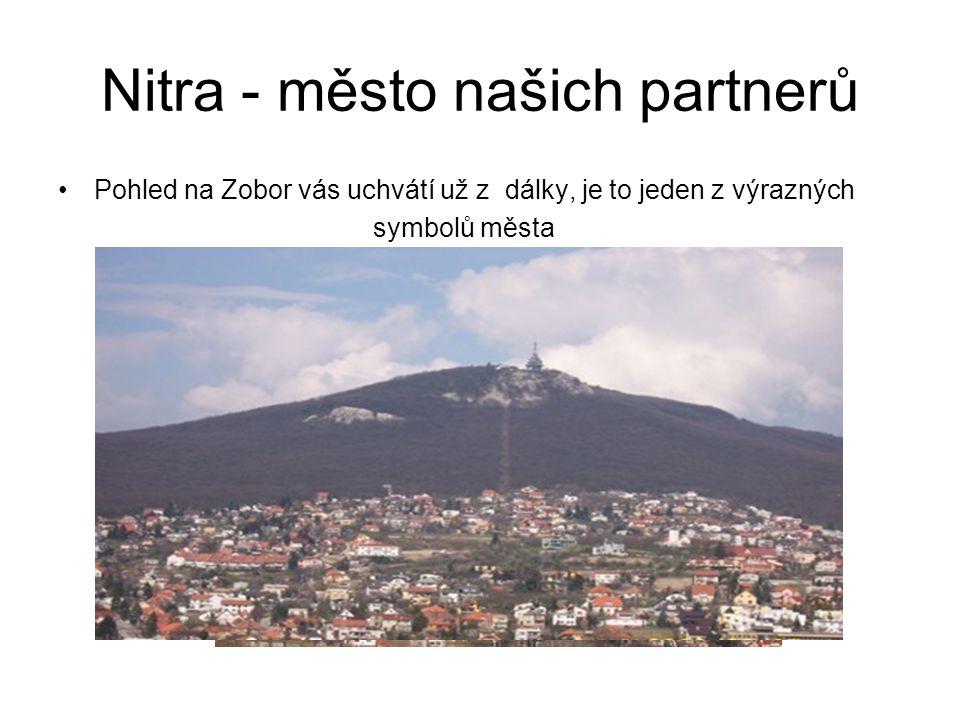 Nitra - město našich partnerů Pohled na Zobor vás uchvátí už z dálky, je to jeden z výrazných symbolů města