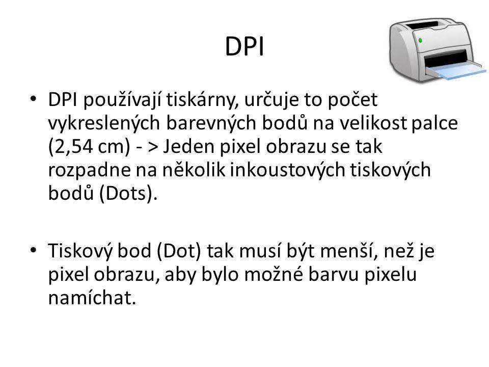 DPI DPI používají tiskárny, určuje to počet vykreslených barevných bodů na velikost palce (2,54 cm) - > Jeden pixel obrazu se tak rozpadne na několik