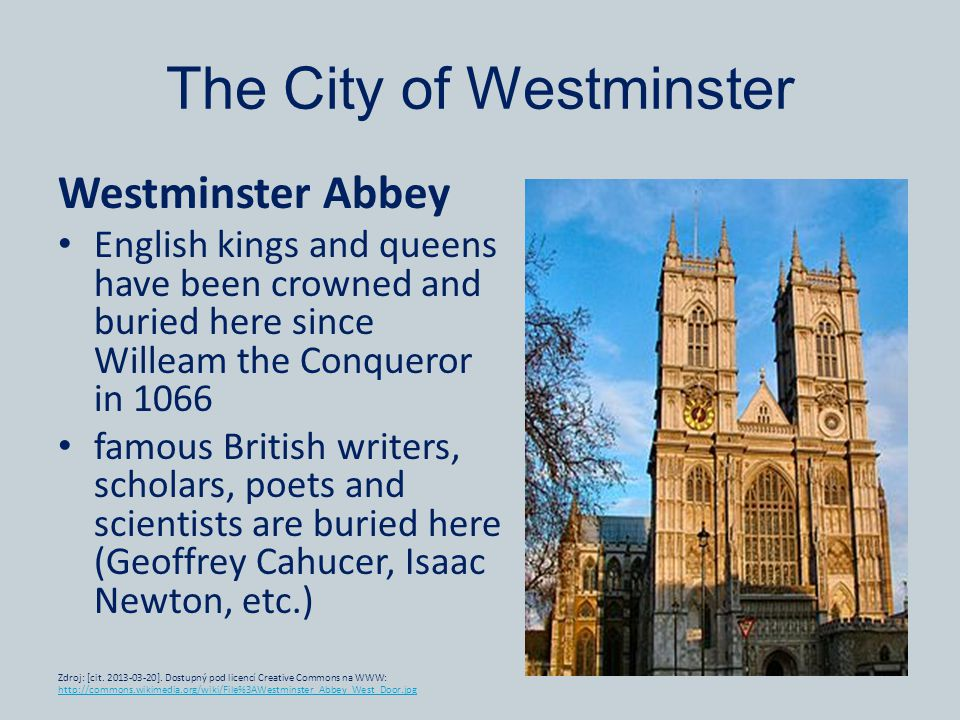 The City of Westminster Westminster Abbey English kings and queens have been crowned and buried here since Willeam the Conqueror in 1066 famous Britis