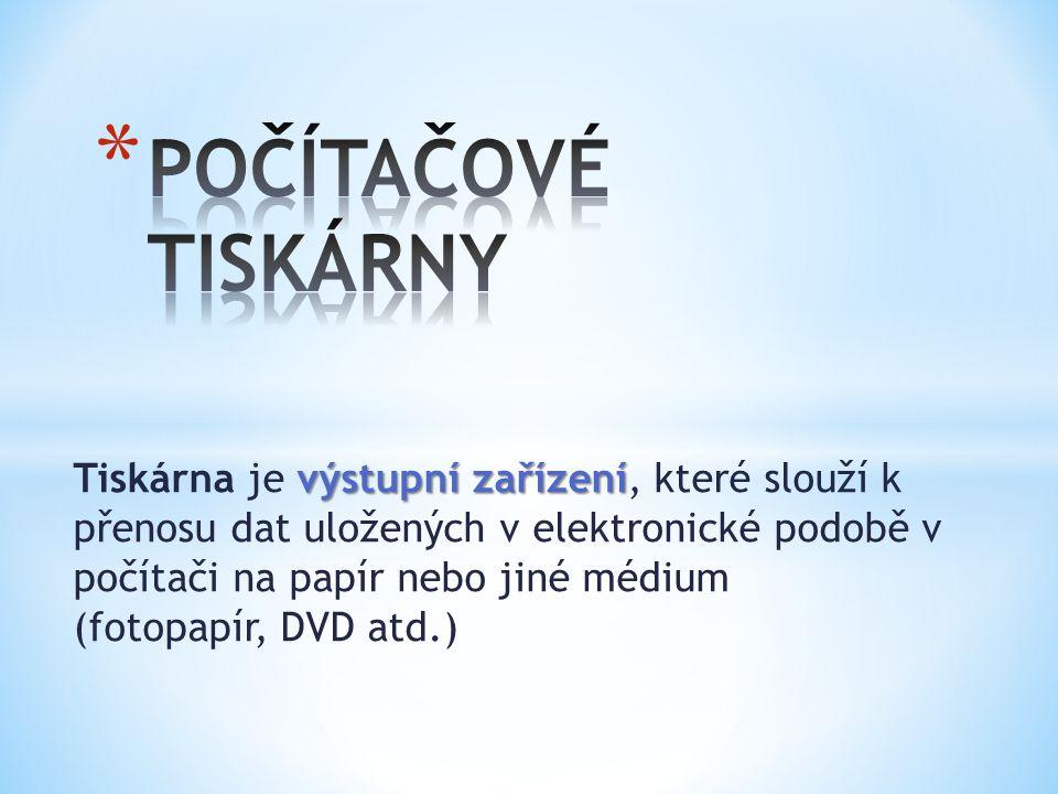 výstupní zařízení Tiskárna je výstupní zařízení, které slouží k přenosu dat uložených v elektronické podobě v počítači na papír nebo jiné médium (fotopapír, DVD atd.)