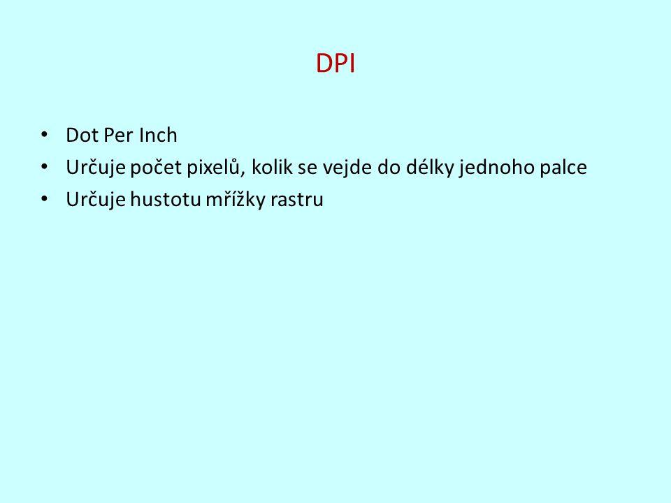 DPI Dot Per Inch Určuje počet pixelů, kolik se vejde do délky jednoho palce Určuje hustotu mřížky rastru