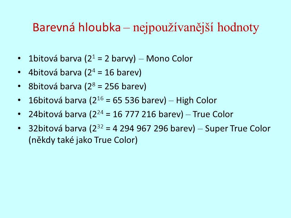 Barevná hloubka – nejpoužívanější hodnoty 1bitová barva (2 1 = 2 barvy) – Mono Color 4bitová barva (2 4 = 16 barev) 8bitová barva (2 8 = 256 barev) 16