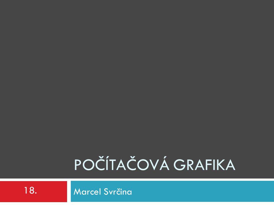 POČÍTAČOVÁ GRAFIKA Marcel Svrčina 18.