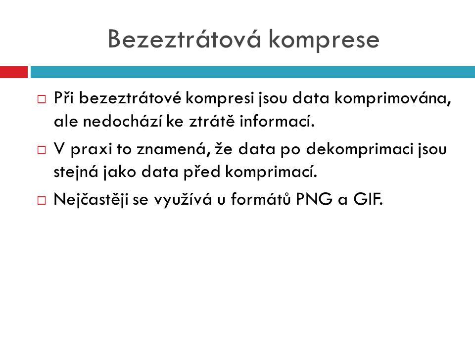 Bezeztrátová komprese  Při bezeztrátové kompresi jsou data komprimována, ale nedochází ke ztrátě informací.  V praxi to znamená, že data po dekompri