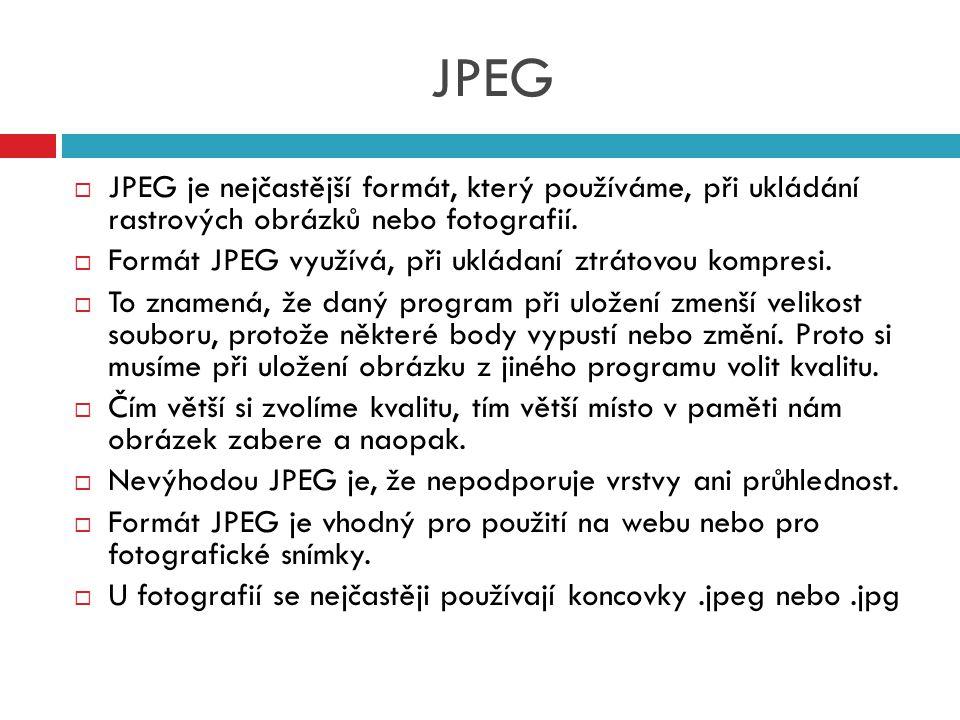 JPEG  JPEG je nejčastější formát, který používáme, při ukládání rastrových obrázků nebo fotografií.  Formát JPEG využívá, při ukládaní ztrátovou kom