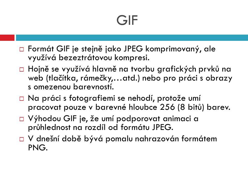 GIF  Formát GIF je stejně jako JPEG komprimovaný, ale využívá bezeztrátovou kompresi.  Hojně se využívá hlavně na tvorbu grafických prvků na web (tl